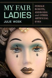 My Fair Ladies: Female Robots and Androids in Movies, Television, Photography and Art